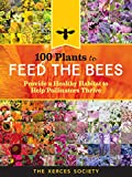 100 Plants to Feed the Bees: Provide a Healthy Habitat to Help Pollinators Thrive (English Edition) 画像