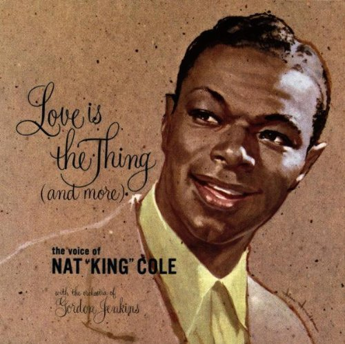 Love Is the Thing (And More) by Nat King Cole (1987-02-01)
