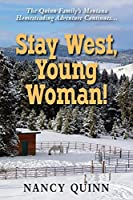 Stay West, Young Woman!: The Quinn Family's Montana Homesteading Adventure Continues
