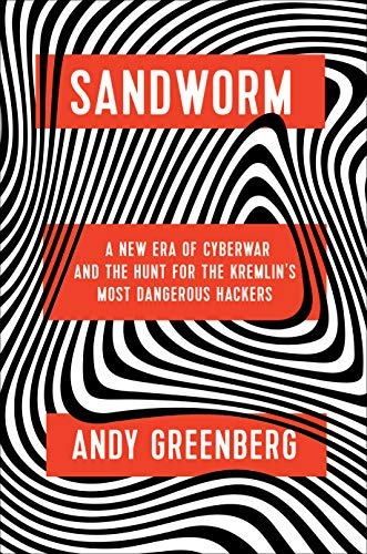 Sandworm: A New Era of Cyberwar and the Hunt for the Kremlin's Most Dangerous Hackers (English Edition)