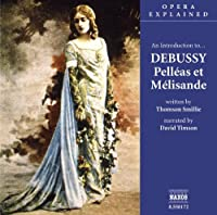 Pelleas et Melisande:An Introduction to Debussy's opera (Opera Explained S.)
