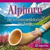 Alphorn: Die Schonsten Melodien