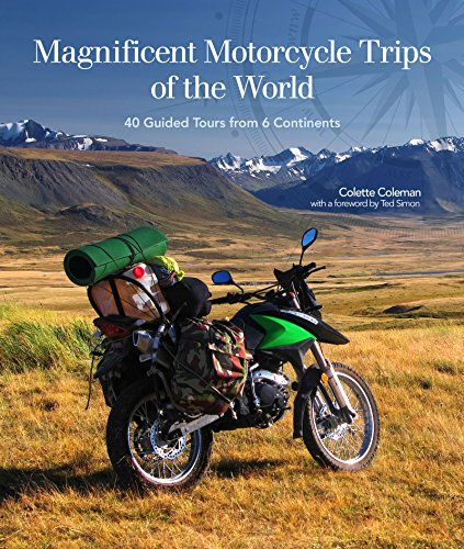 Magnificent Motorcycle Trips of the World: 40 Guided Tours from 6 Continents