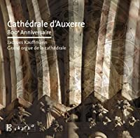 Cath茅drale d'Auxerre - 800th Anniversary by Jacques Kauffmann