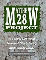 The Matthew 28 Project (Black & White Version): A Gospel-Centered Personal Discipleship Study Guide [並行輸入品]