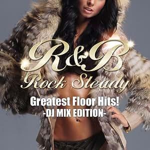 R&B Rock Steady -Greatest Floor Hits!- DJ MIX EDITION