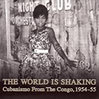 The World Is Shaking - Cubanismo From The Congo. 1954-55