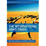The International Arms Trade (War and Conflict in the Modern World)
