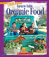 Organic Food: Farm to Table (A True Book)