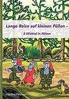 Lange Reise auf kleinen Fuessen: 3 Wichtel in Noeten