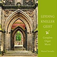 Leyding; Kneller; Geist: Complete Organ Music by Manuel Tomadin (2013-10-29)