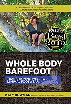 Whole Body Barefoot: Transitioning Well to Minimal Footwear by [Bowman, Katy]