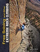 Free Soloing and Other Extreme Rock Climbing (Natural Thrills)