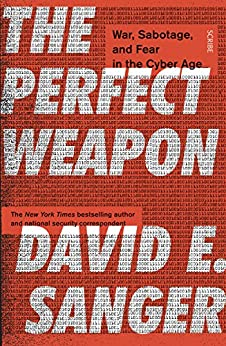 The Perfect Weapon: war, sabotage, and fear in the cyber age_ by [E. Sanger, David]