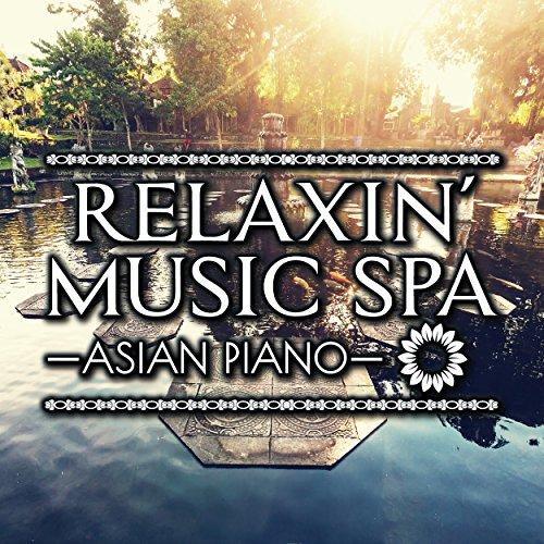 RELAXIN' MUSIC SPA~ASIAN PIANO~