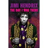 Jimi Hendrix - The Day I Was There: Over 500 accounts from fans that witnessed a Jimi Hendrix live show: 3