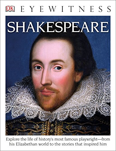 Download DK Eyewitness Books: Shakespeare: Explore the Life of History's Most Famous Playwright from His Elizabethan World 1465431853