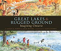 Great Lakes & Rugged Ground: Imagining Ontario