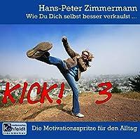 Wie Du Dich selbst besser verkaufst...: Kick! Die Motivationsspritze fuer den Alltag