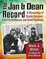 The Jan & Dean Record: A Chronology of Studio Sessions, Live Performances and Chart Positions by Mark A. Moore Foreword by Brian Wilson(2016-02-18)