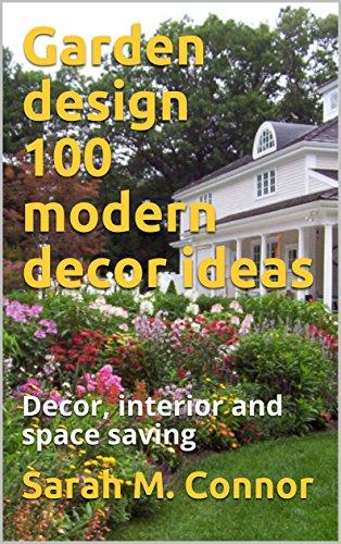 Garden design  100 modern decor ideas: Decor, interior and space saving (English Edition)