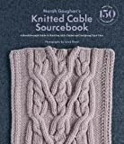 Norah Gaughan's Knitted Cable Sourcebook: A Br