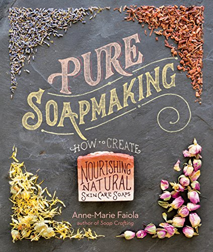 Pure Soapmaking: How to Create Nourishing, Natural...