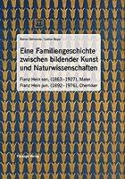 Eine Familiengeschichte zwischen bildender Kunst und Naturwissenschaften: Franz Hein sen., Maler; Franz Hein jun., Chemiker