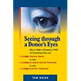 Seeing Through a Donor's Eyes: How to Make a Persuasive Case for Everything from Your Annual Drive to Your Planned Giving Pro