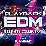 PLAYBACK EDM -BEST HITS COLLECTION- Mixed by DJ MASA-Y