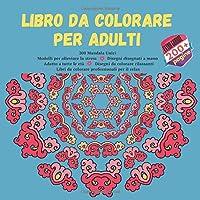 Libro da colorare per adulti 200 Mandala Unici - Modelli per alleviare lo stress - Disegni disegnati a mano - Adatto a tutte le età - Disegni da colorare rilassanti - Libri da colorare professionali per il relax