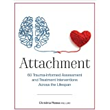 Attachment: 60 Trauma-Informed Assessment and Treatment Interventions Across the Lifespan