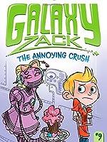 The Annoying Crush (Galaxy Zack) by Ray O'Ryan(2014-12-16)