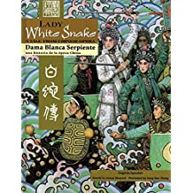 Lady White Snake: A Tale from Chinese Opera: Dama Blanca Serpiente : una historia de la ópera China (Bilingual - English and Spanish Text)
