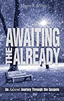 Awaiting the Already: An Advent Journey Through the Gospels, An Advent Study for Adults