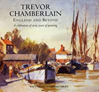 Trevor Chamberlain: England and Beyond a Celebration of Sixty Years of Painting