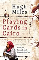 Playing Cards In Cairo: Mint Tea, Tarneeb and Tales of the City (The Hungry Student)