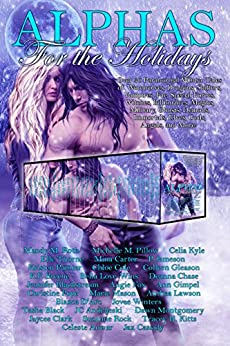 Alphas for the Holidays: Over 30 Paranormal Winter Tales of Werewolves, Dragons, Shifters, Vampires, Fae, Special Forces, Witches, Billionaires, Magics, Ghosts, Demons, and more! by [Roth, Mandy M., Pillow, Michelle M., Kyle, Celia, Thorne, Elle, Carter, Mina, Jameson, P., Painter, Kristen, Cole, Chloe, Gleason, Colleen, Breene, K.F., Love-Wins, Bella, Chase, Deanna, Blackstream, Jennifer, Fox, Angie, Gimpel , Ann, Pope, Christine, Mason, Marie, Lawson, Anthea, D'Arc, Bianca, Winters, Jovee, Black, Tasha, Andrijeski , JC, Montgomery , Dawn, Clark, Jaycee, Rock, Suzanne, Kitts, Tracey H., Anwar, Celeste, Cassidy, Jax]