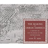 The Making of Urban America: A History of City Planning in the United States (Princeton Paperbacks)
