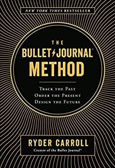 [Carroll, Ryder]のThe Bullet Journal Method: Track the Past, Order the Present, Design the Future (English Edition)