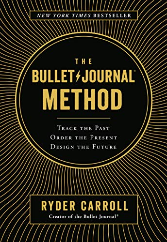 The Bullet Journal Method: Track the Past, Order the Present, Design the Future (English Edition)