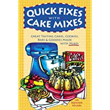 Quick Fixes With Cake Mixes: Great Tasting Cakes, Cookies, Bars & Goodies Made With Mixes (Flavors of Home)
