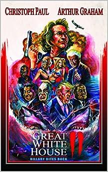 Great White House 2: Billary Bites Back by [Paul, Christoph, Graham, Arthur]