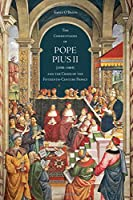 The Commentaries of Pope Pius II 1458-1464 and the Crisis of the Fifteenth-century Papacy (Toronto Italian Studies)
