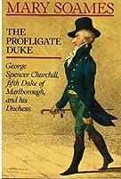The Profligate Duke: George Spencer Churchill, Fifth Duke of Marlborough and His Duchess