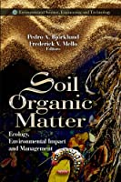 Soil Organic Matter: Ecology, Environmental Impact and Management (Environmental Science, Engineering and Technology)