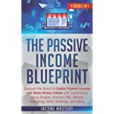 The Passive Income Blueprint: 4 Books in 1: Discover the Ways to Create Passive Income and Make Money Online with Ecommerce u