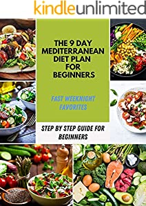 The 9 Day Mediterranean Diet Plan for Beginners: Recipes For Every Day, Lose Weight And Improve The Healthy Full Of Meals, Delicious & Easy Simple Plant-based Diet | New Recipes (English Edition)