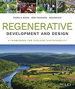 Regenerative Development and Design: A Framework for Evolving Sustainability by [Regenesis Group]