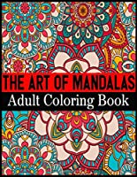 The Art Of Mandalas Adult Coloring Book: Adult Coloring Book Featuring Beautiful Mandalas Designed to Soothe the Soul